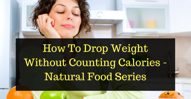 How To Drop Weight Without Counting Calories