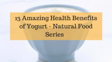13 Amazing Benefits of Yogurt