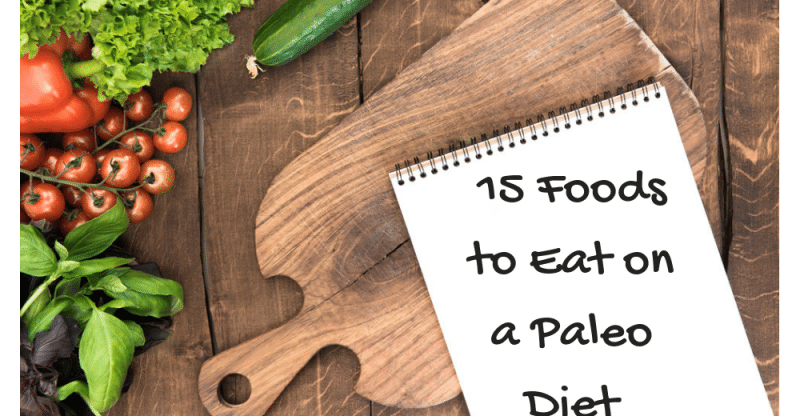 15 Foods to Eat on a Paleo Diet